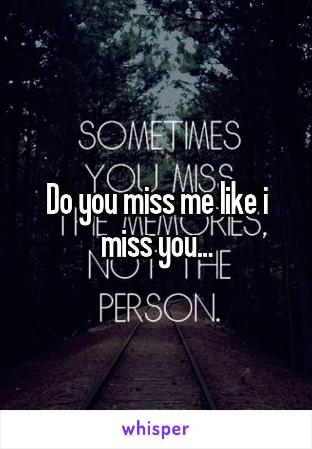 Do you miss me like i miss you...