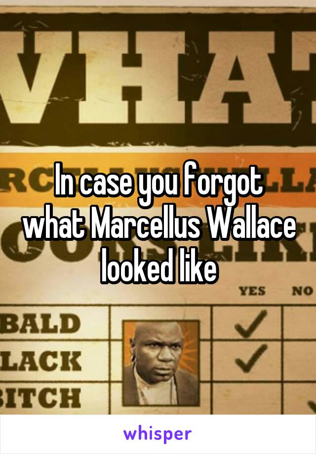In case you forgot what Marcellus Wallace looked like