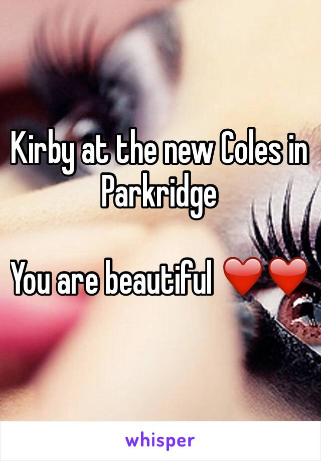 Kirby at the new Coles in Parkridge  You are beautiful ❤️❤️