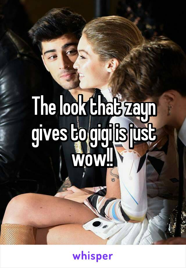 The look that zayn gives to gigi is just wow!!