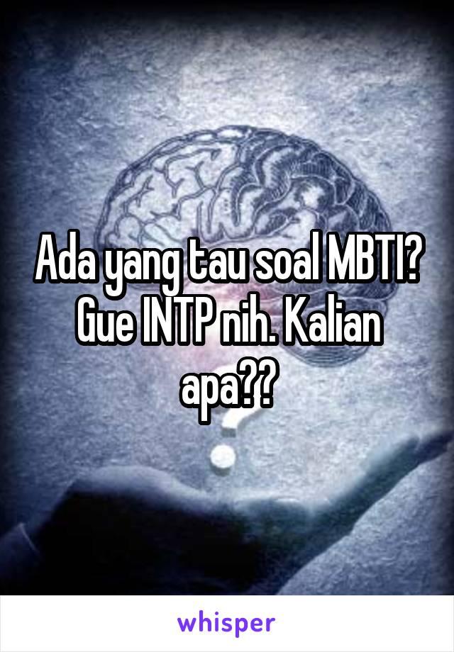 Ada yang tau soal MBTI? Gue INTP nih. Kalian apa??