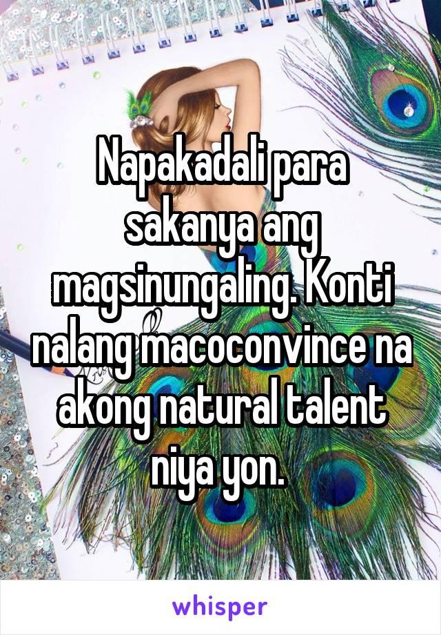 Napakadali para sakanya ang magsinungaling. Konti nalang macoconvince na akong natural talent niya yon.