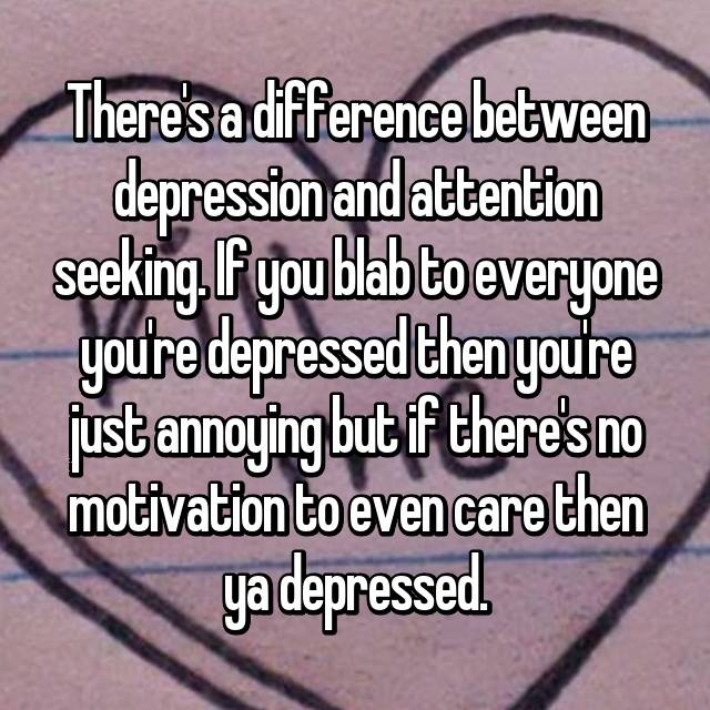 Difference between attention seeking and depression