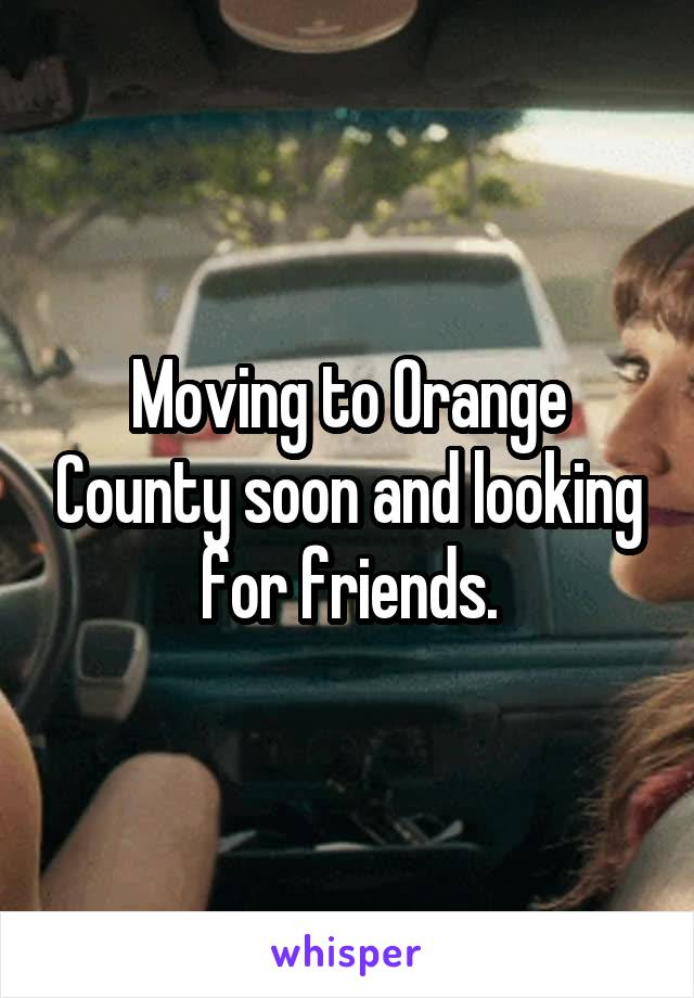 Moving to Orange County soon and looking for friends.