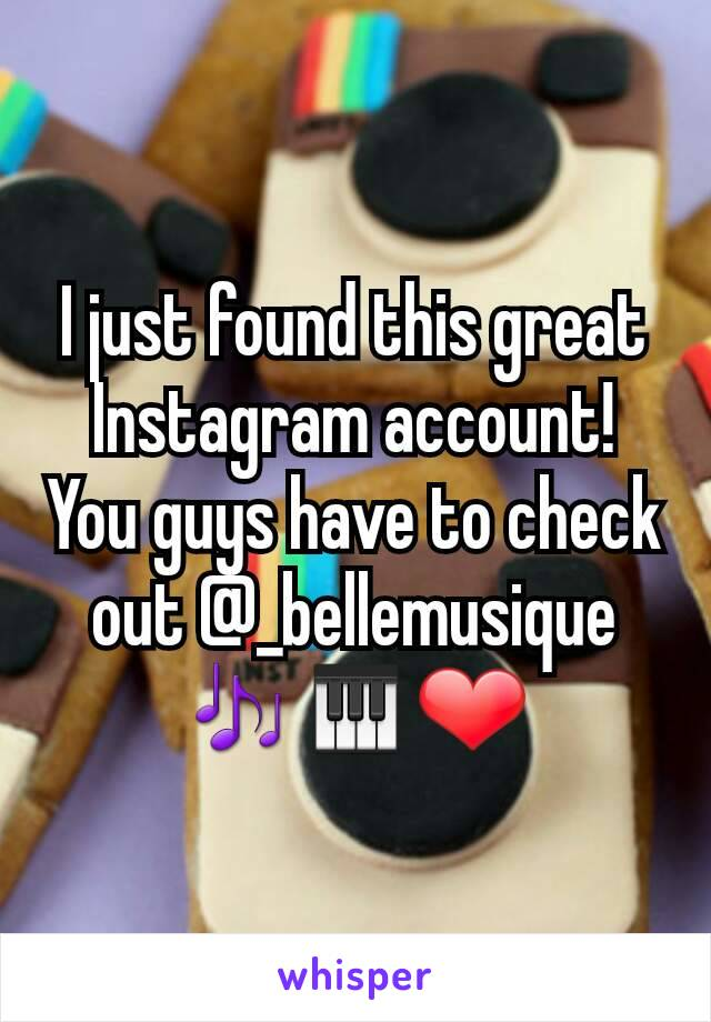 I just found this great Instagram account! You guys have to check out @_bellemusique 🎶🎹❤