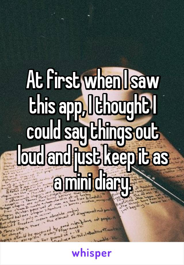 At first when I saw this app, I thought I could say things out loud and just keep it as a mini diary.