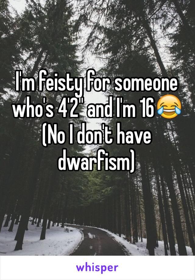"I'm feisty for someone who's 4'2"" and I'm 16😂 (No I don't have dwarfism)"
