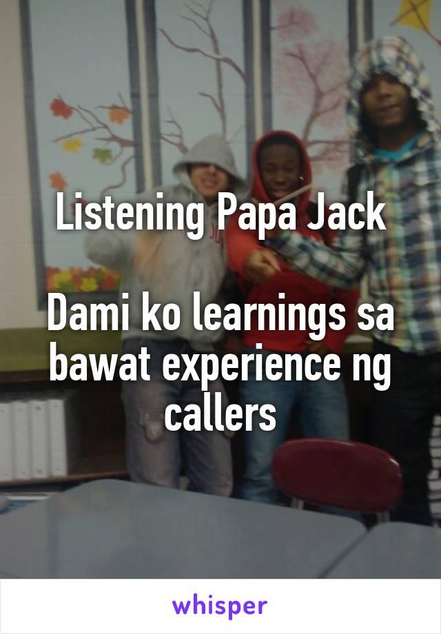 Listening Papa Jack  Dami ko learnings sa bawat experience ng callers