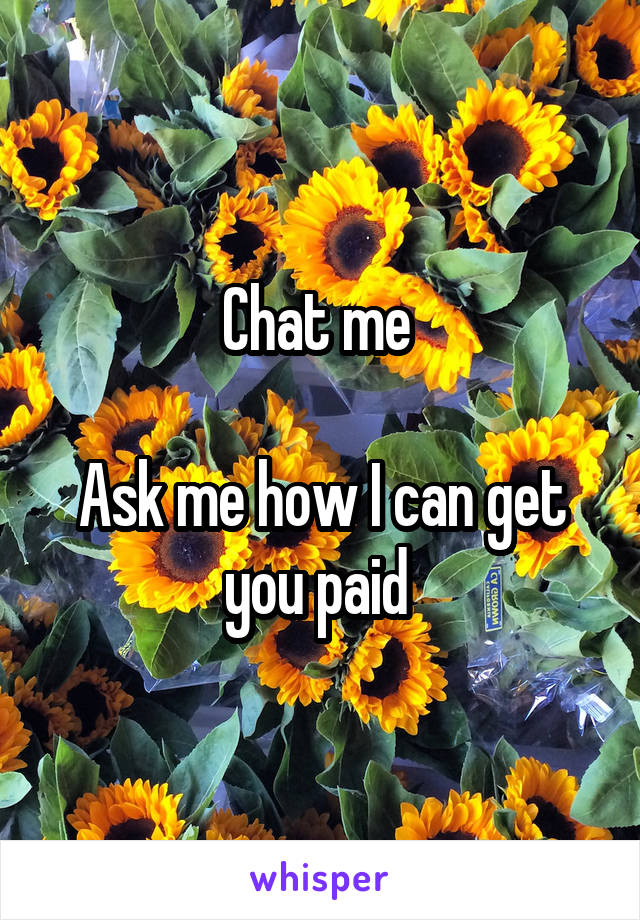 Chat me   Ask me how I can get you paid