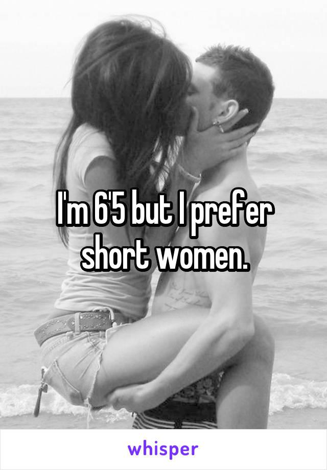 I'm 6'5 but I prefer short women.