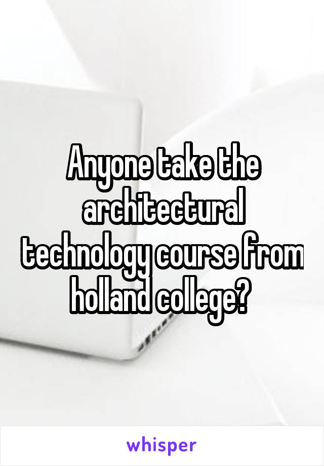 Anyone take the architectural technology course from holland college?