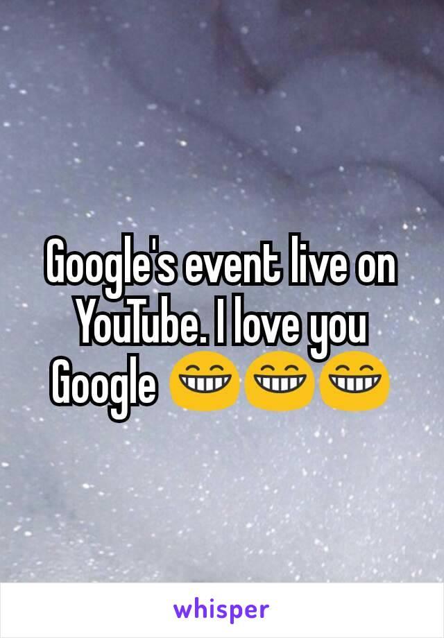 Google's event live on YouTube. I love you Google 😁😁😁