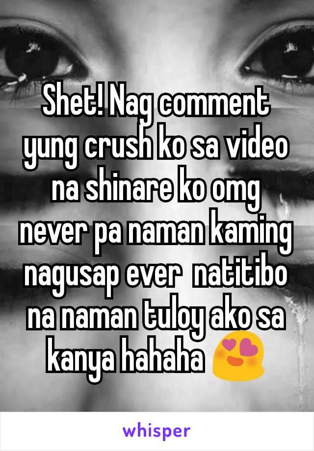 Shet! Nag comment yung crush ko sa video na shinare ko omg never pa naman kaming nagusap ever  natitibo na naman tuloy ako sa kanya hahaha 😍