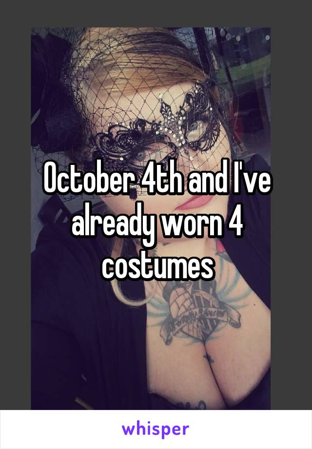 October 4th and I've already worn 4 costumes