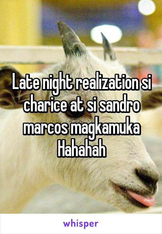 Late night realization si charice at si sandro marcos magkamuka Hahahah