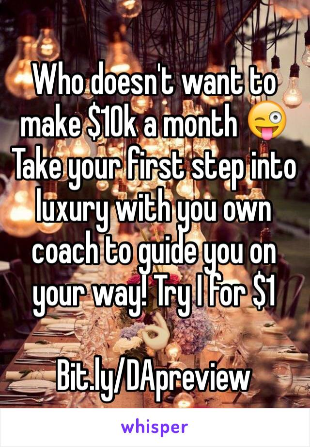 Who doesn't want to make $10k a month 😜 Take your first step into luxury with you own coach to guide you on your way! Try I for $1 👌🏼 Bit.ly/DApreview