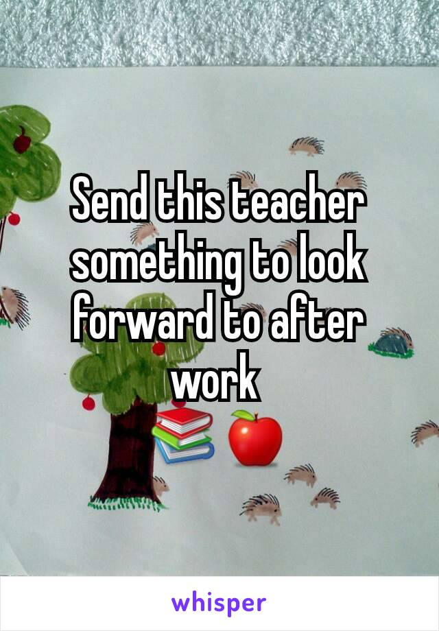 Send this teacher something to look forward to after work  📚🍎