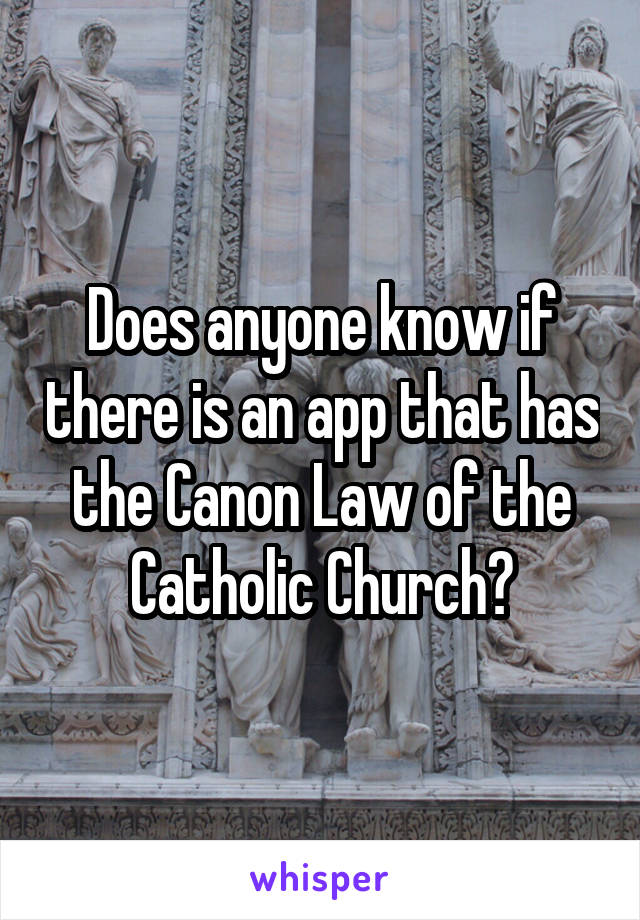 Does anyone know if there is an app that has the Canon Law of the Catholic Church?