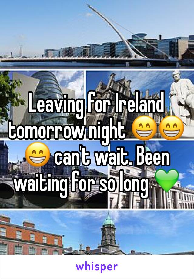 Leaving for Ireland tomorrow night 😁😁😁 can't wait. Been waiting for so long 💚