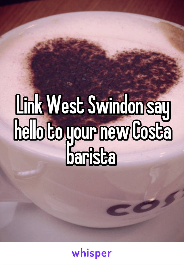 Link West Swindon say hello to your new Costa barista