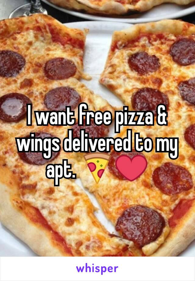 I want free pizza & wings delivered to my apt. 🍕❤