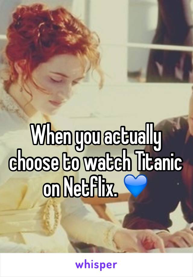 When you actually choose to watch Titanic on Netflix. 💙