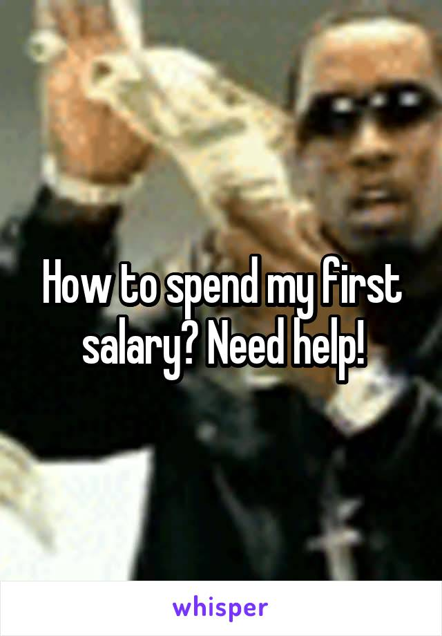 How to spend my first salary? Need help!