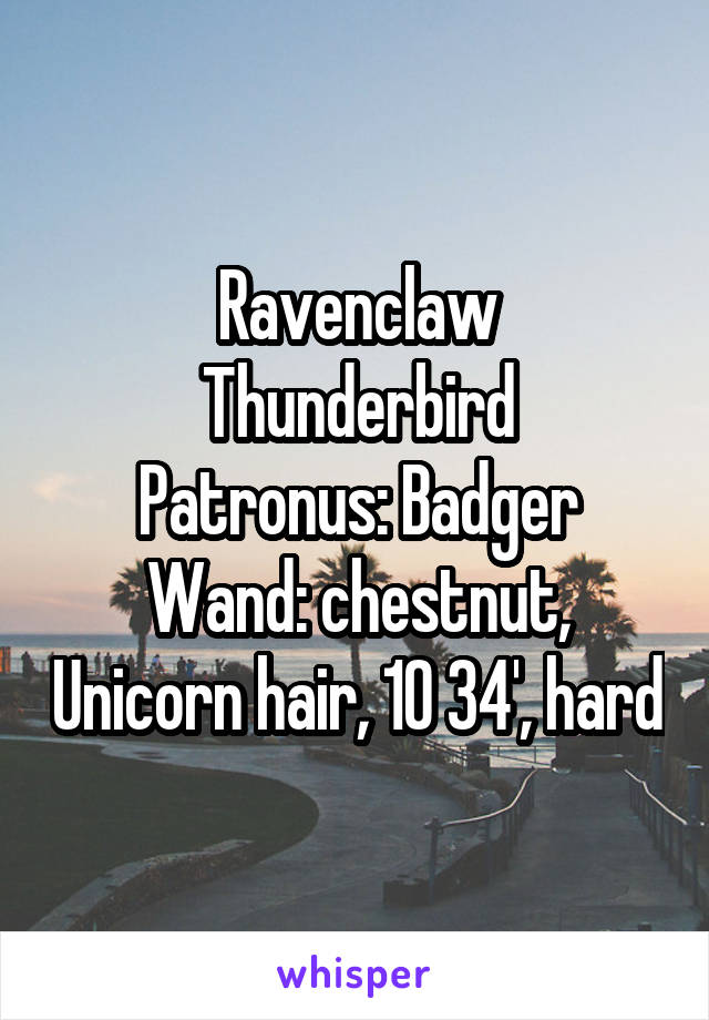 Ravenclaw Thunderbird Patronus: Badger Wand: chestnut, Unicorn hair, 10 3\4', hard