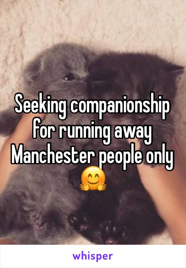 Seeking companionship for running away Manchester people only 🤗