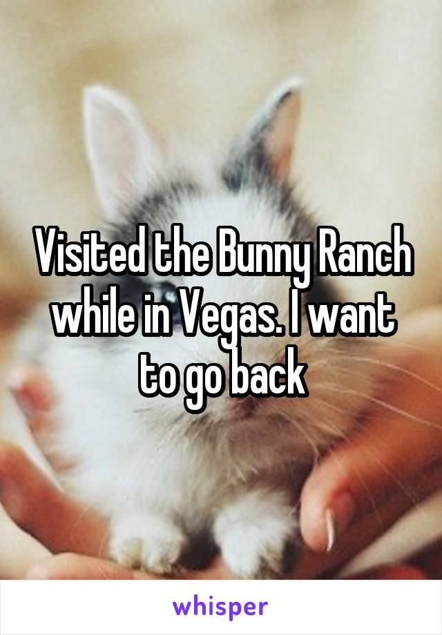 Visited the Bunny Ranch while in Vegas. I want to go back