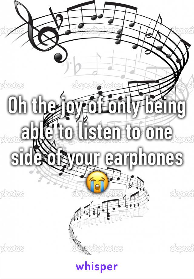 Oh the joy of only being able to listen to one side of your earphones 😭