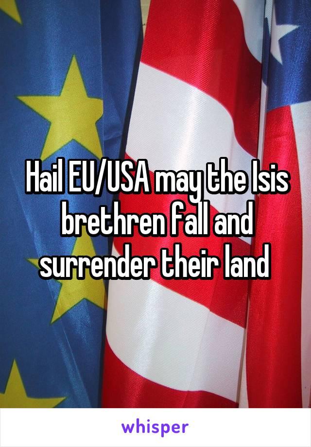Hail EU/USA may the Isis brethren fall and surrender their land