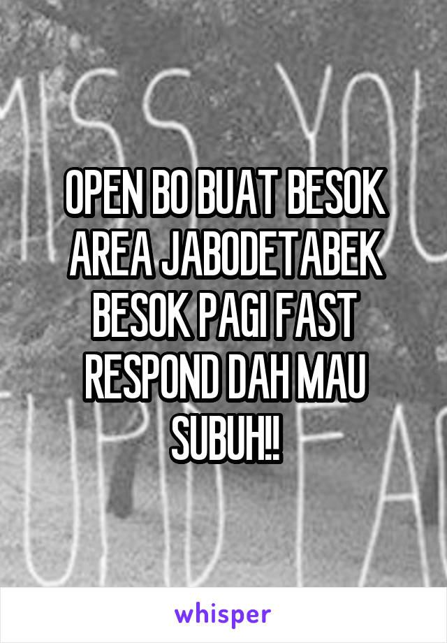 OPEN BO BUAT BESOK AREA JABODETABEK BESOK PAGI FAST RESPOND DAH MAU SUBUH!!