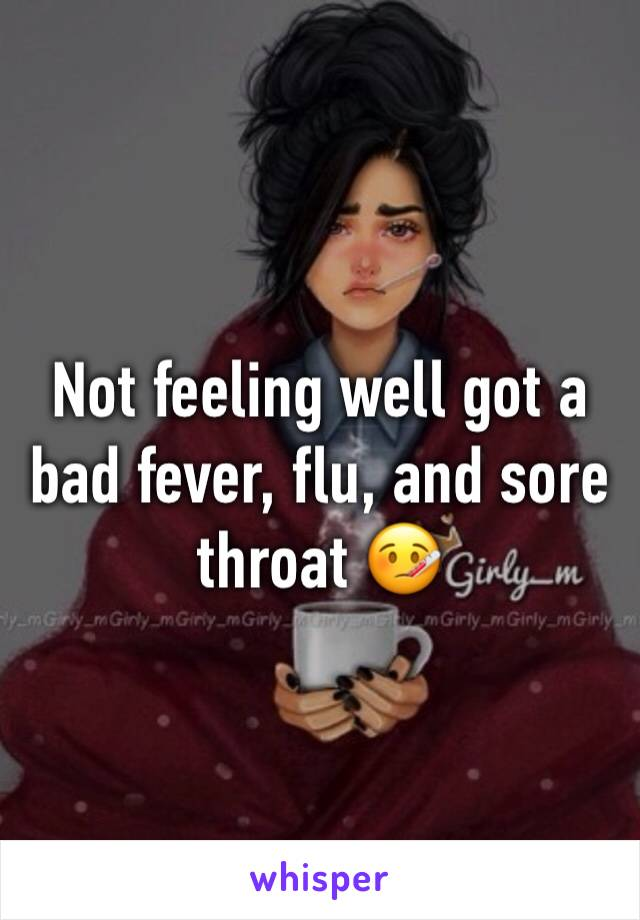 Not feeling well got a bad fever, flu, and sore throat 🤒