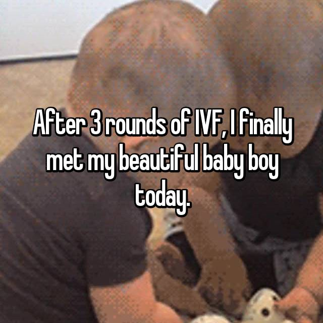 After 3 rounds of IVF, I finally met my beautiful baby boy today.