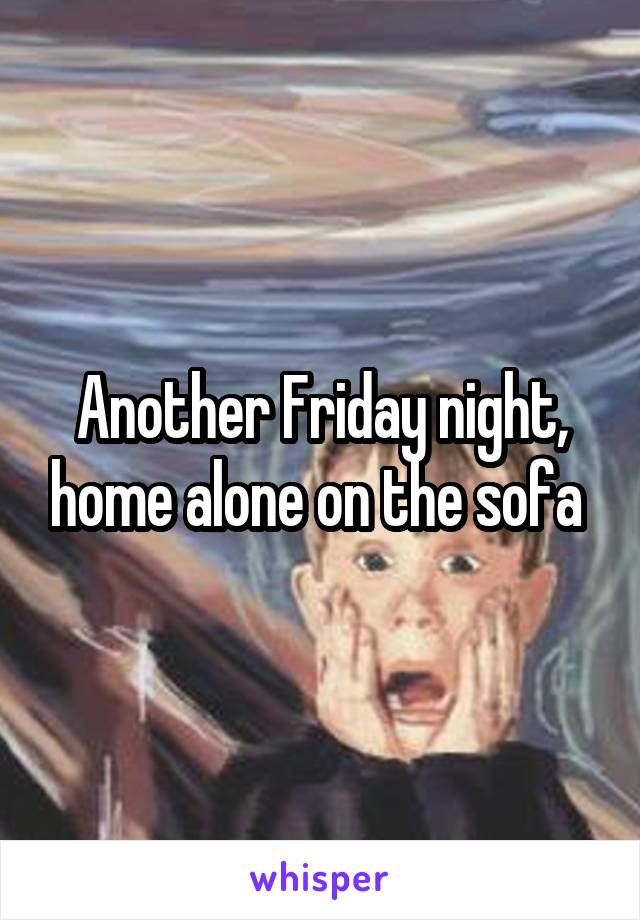 Another Friday night, home alone on the sofa
