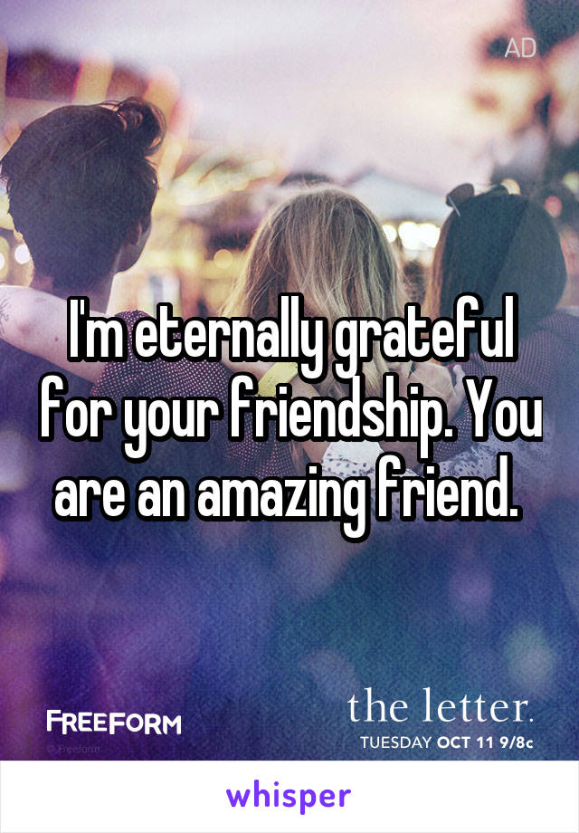 you are an amazing friend