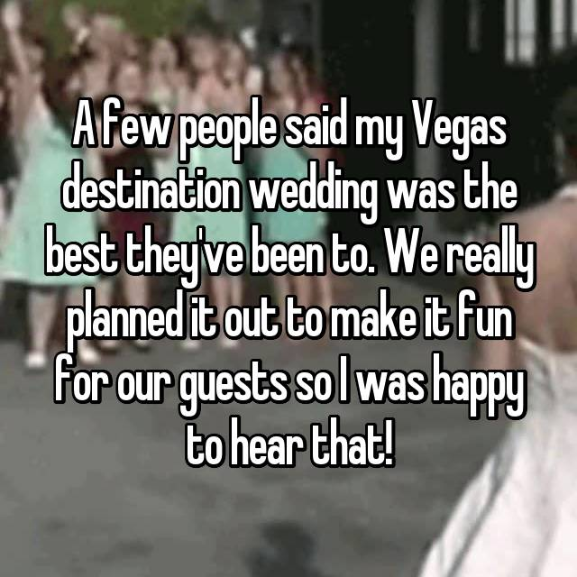 A few people said my Vegas destination wedding was the best they've been to. We really planned it out to make it fun for our guests so I was happy to hear that!