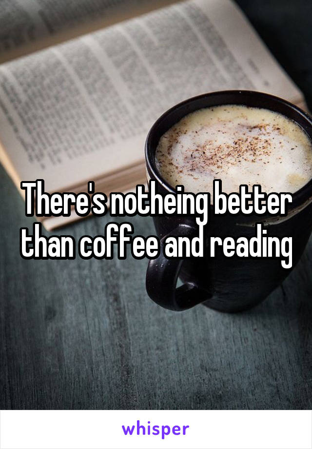 There's notheing better than coffee and reading