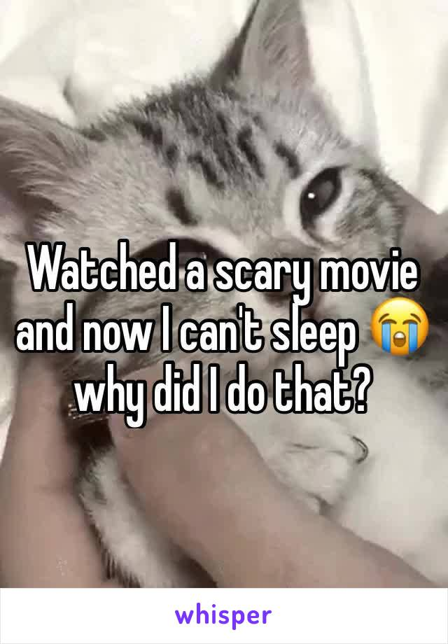Watched a scary movie and now I can't sleep 😭 why did I do that?
