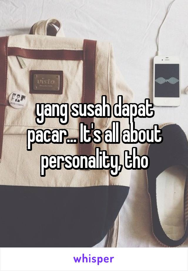 yang susah dapat pacar... It's all about personality, tho
