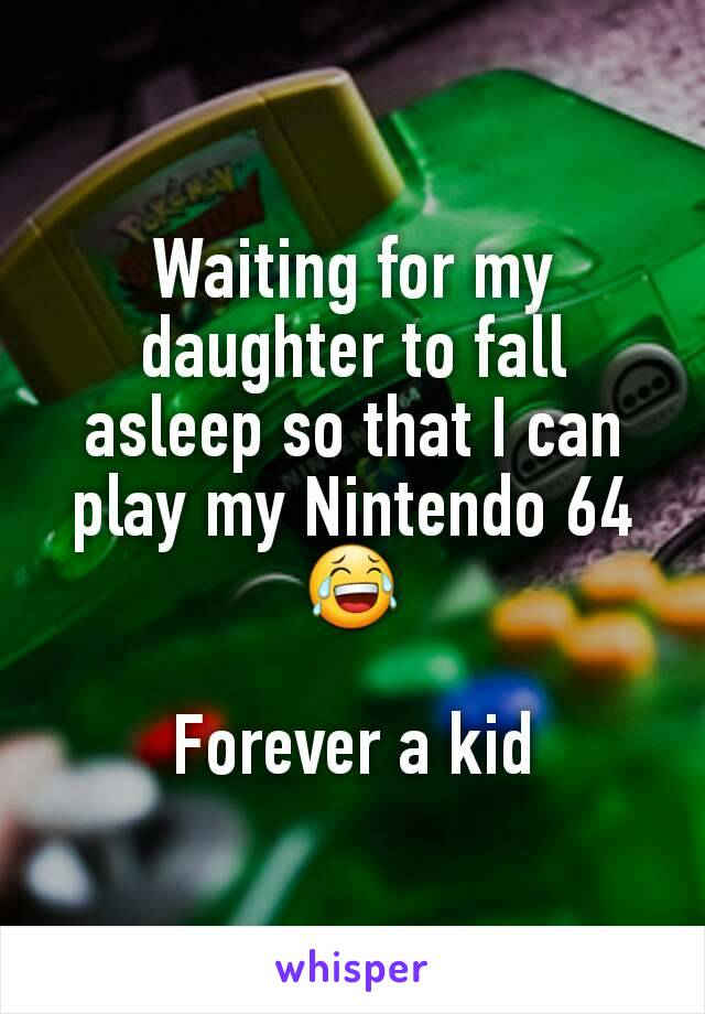 Waiting for my daughter to fall asleep so that I can play my Nintendo 64 😂  Forever a kid