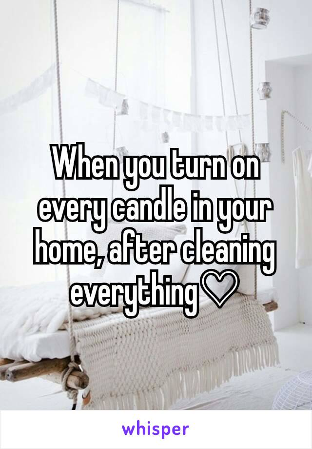 When you turn on every candle in your home, after cleaning everything♡