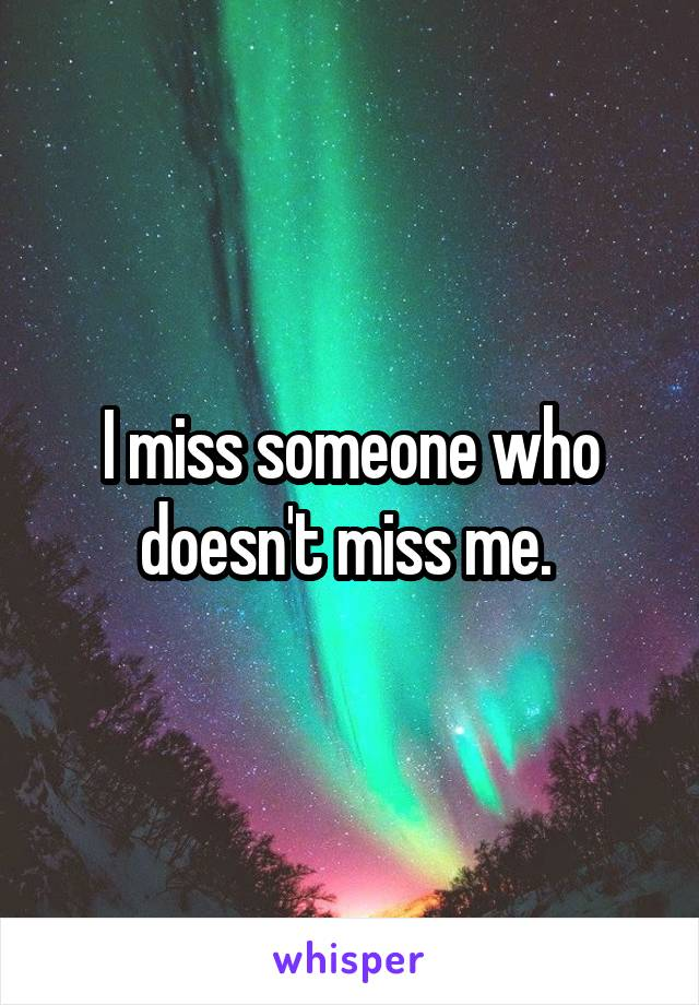 I miss someone who doesn't miss me.
