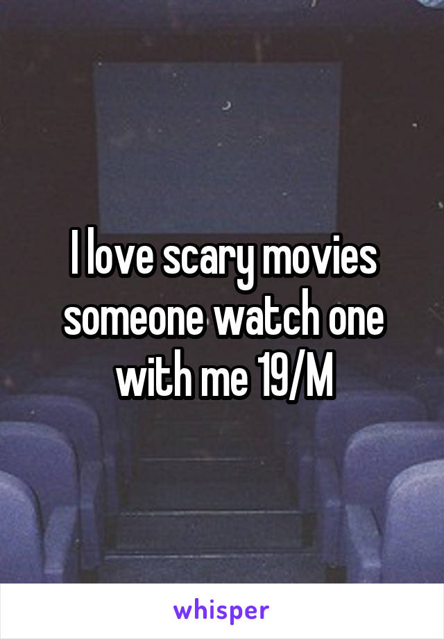 I love scary movies someone watch one with me 19/M