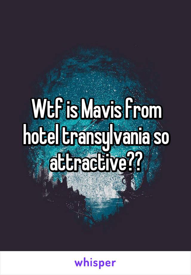 Wtf is Mavis from hotel transylvania so attractive??