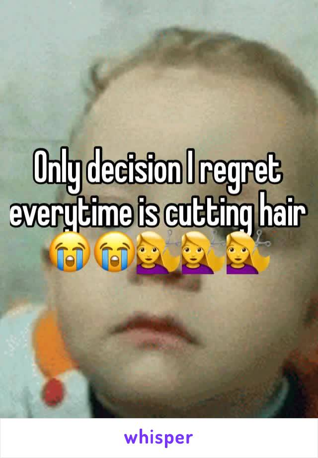 Only decision I regret everytime is cutting hair 😭😭💇💇💇
