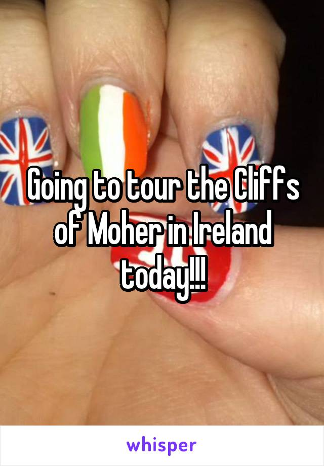 Going to tour the Cliffs of Moher in Ireland today!!!