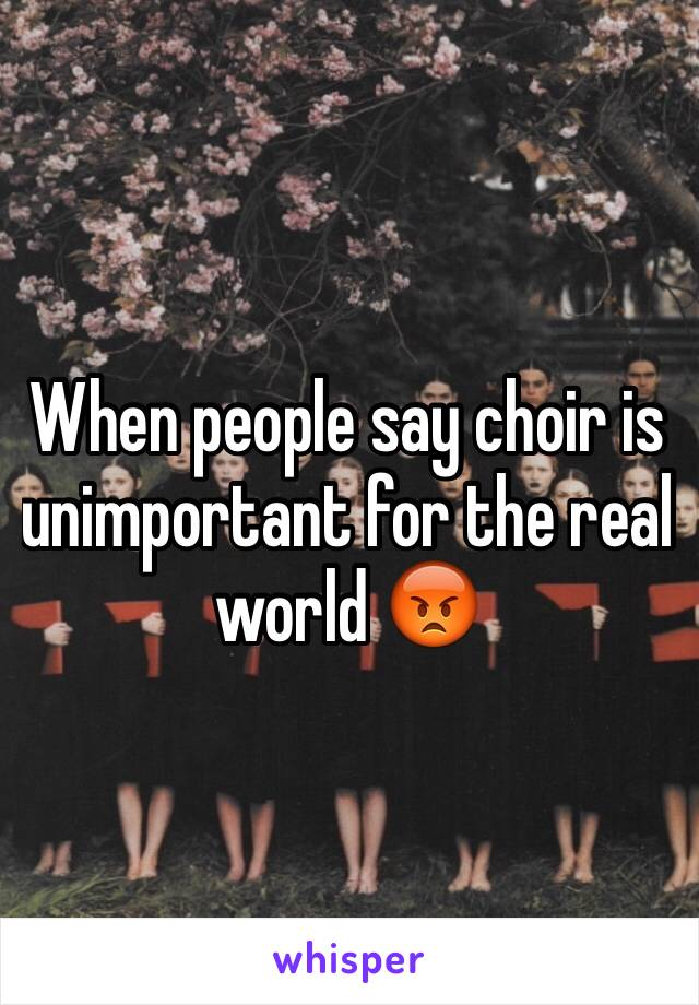 When people say choir is unimportant for the real world 😡