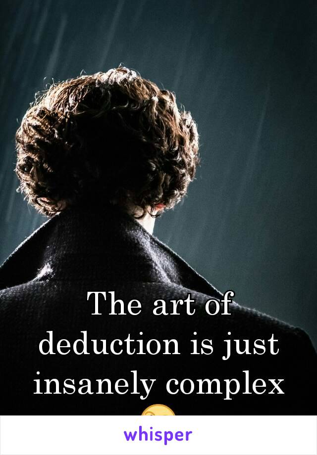 The art of deduction is just insanely complex 🤔